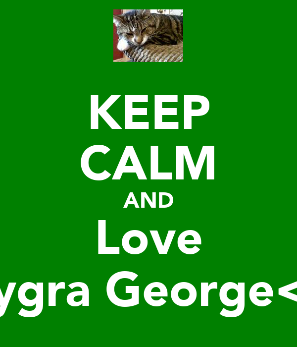KEEP CALM AND Love Tygra George<3
