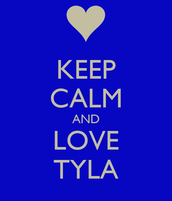 KEEP CALM AND LOVE TYLA