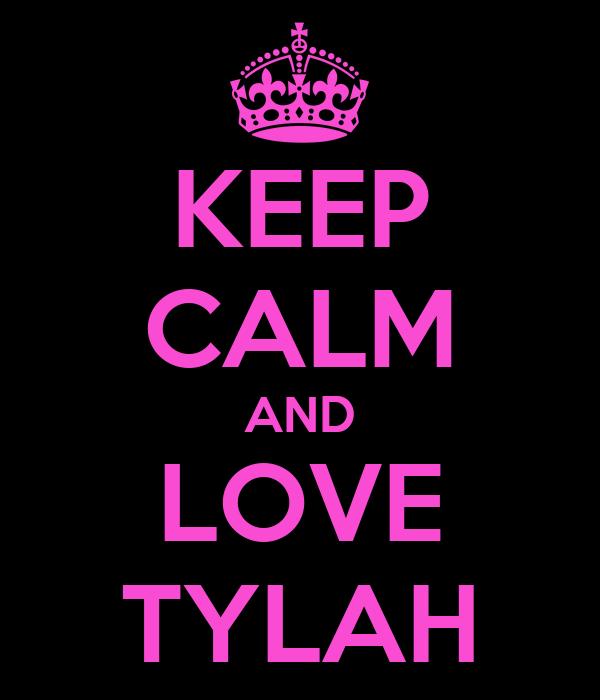 KEEP CALM AND LOVE TYLAH