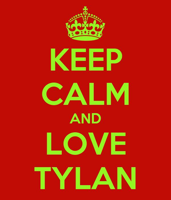 KEEP CALM AND LOVE TYLAN