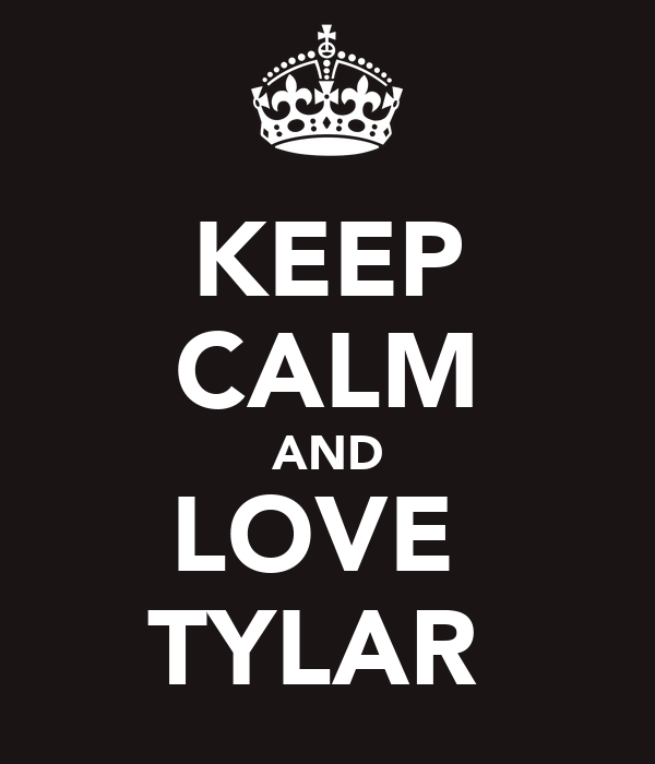 KEEP CALM AND LOVE  TYLAR