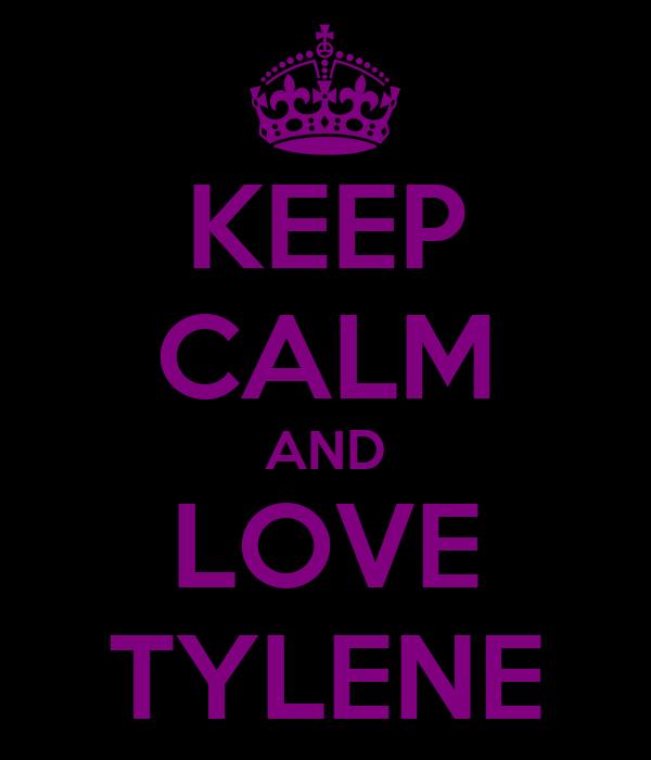 KEEP CALM AND LOVE TYLENE