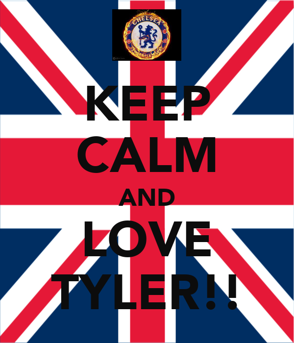 KEEP CALM AND LOVE TYLER!!