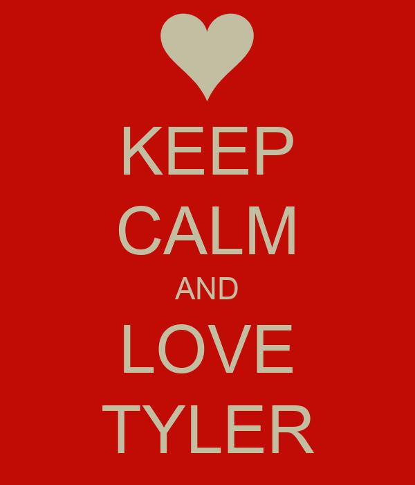 KEEP CALM AND LOVE TYLER