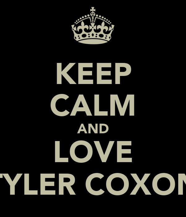 KEEP CALM AND LOVE TYLER COXON