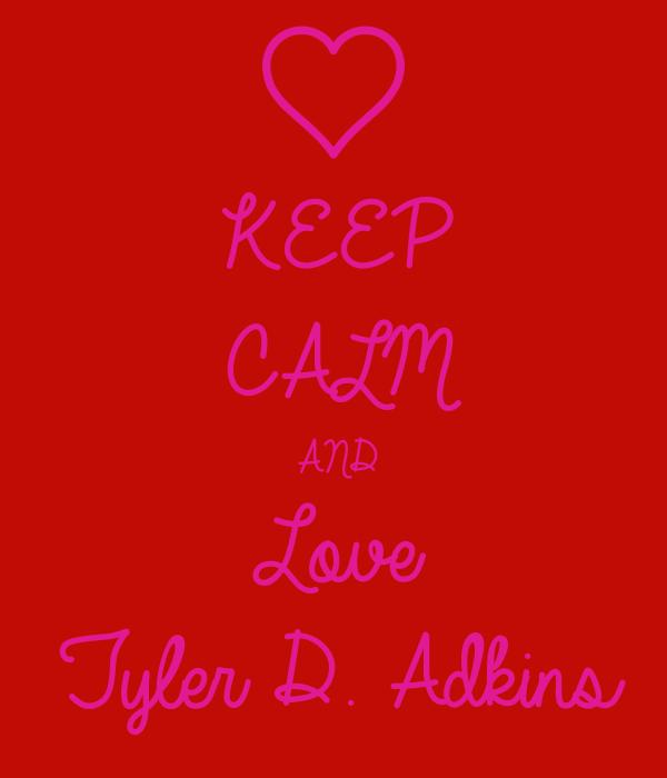 KEEP CALM AND Love Tyler D. Adkins