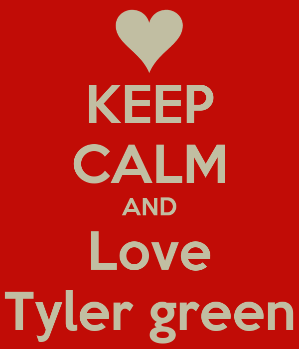 KEEP CALM AND Love Tyler green