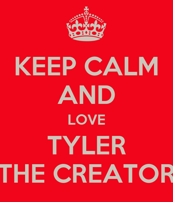 KEEP CALM AND LOVE TYLER THE CREATOR