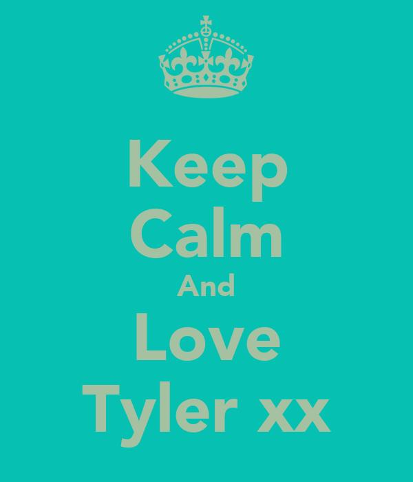 Keep Calm And Love Tyler xx