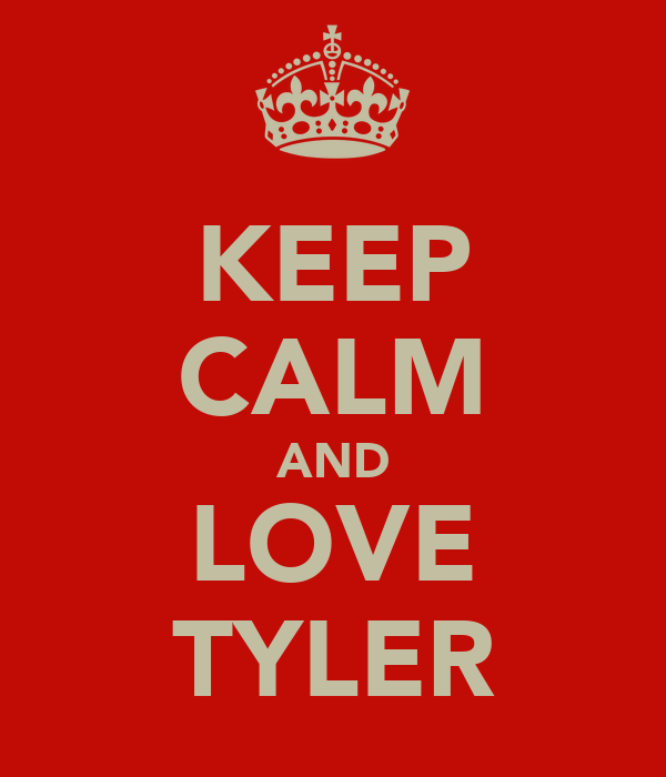 KEEP CALM AND LOVE TYLER
