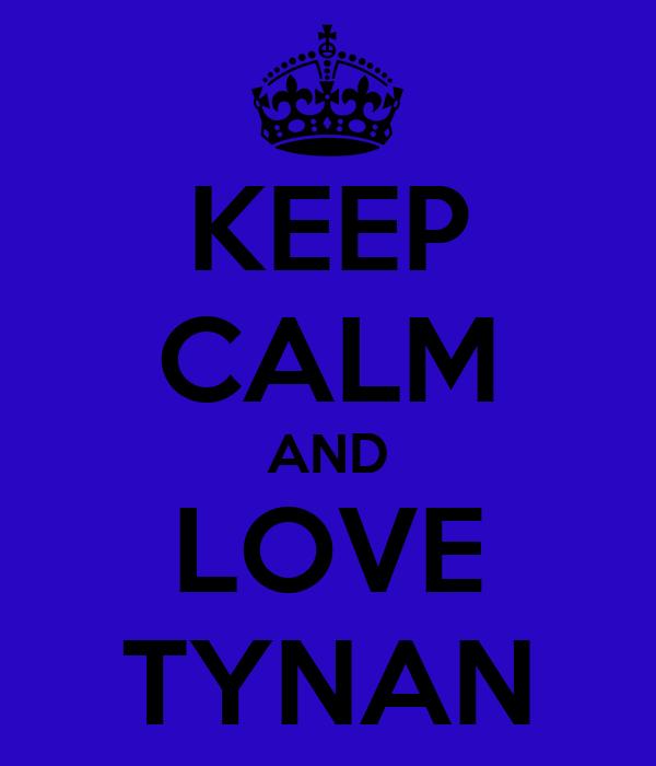 KEEP CALM AND LOVE TYNAN