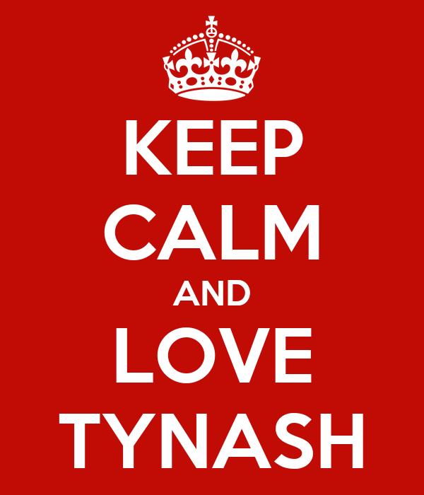 KEEP CALM AND LOVE TYNASH
