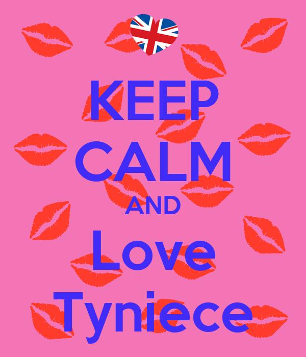 KEEP CALM AND Love Tyniece