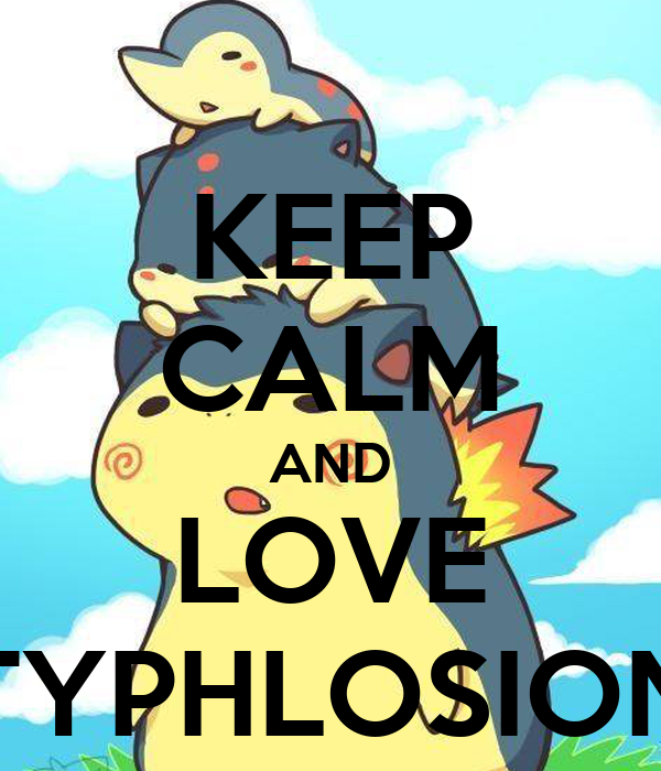 KEEP CALM AND LOVE TYPHLOSION