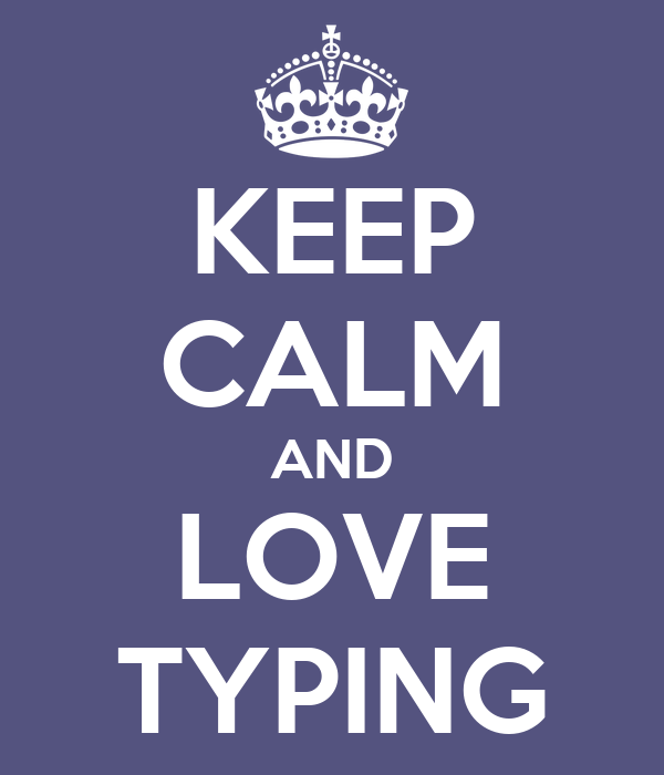 KEEP CALM AND LOVE TYPING