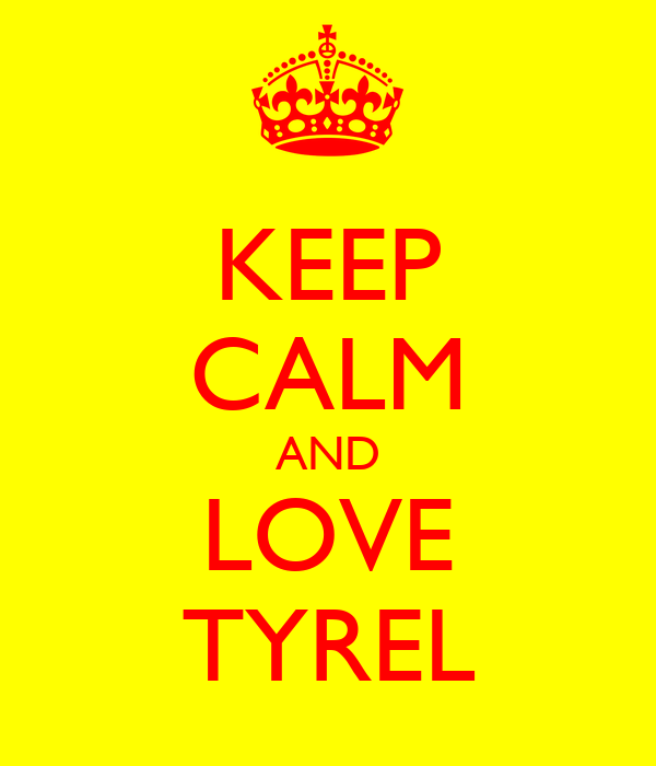 KEEP CALM AND LOVE TYREL