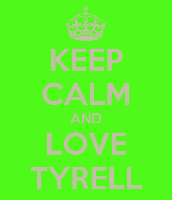 KEEP CALM AND LOVE TYRELL