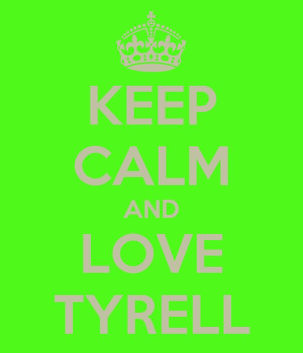 KEEP CALM AND LOVE TYRELL
