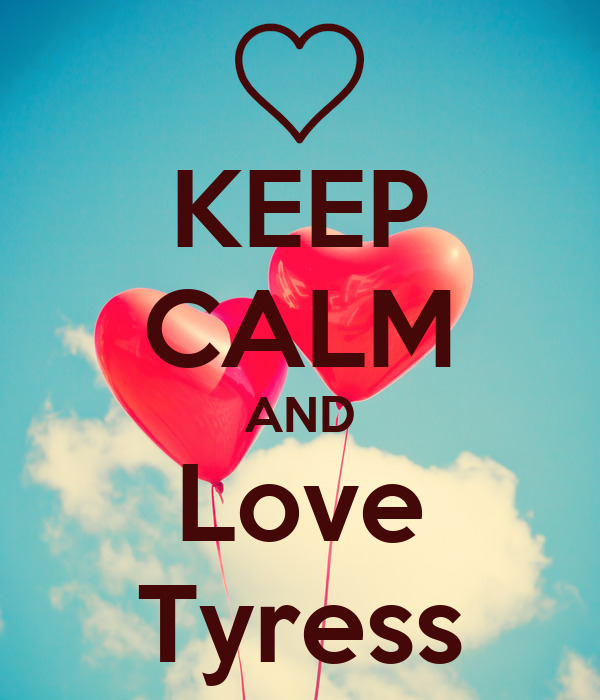 KEEP CALM AND Love Tyress