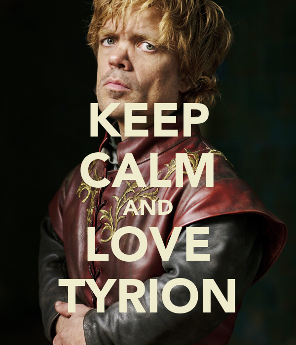 KEEP CALM AND LOVE TYRION