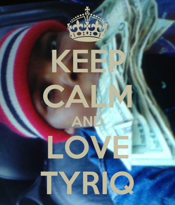 KEEP CALM AND LOVE TYRIQ