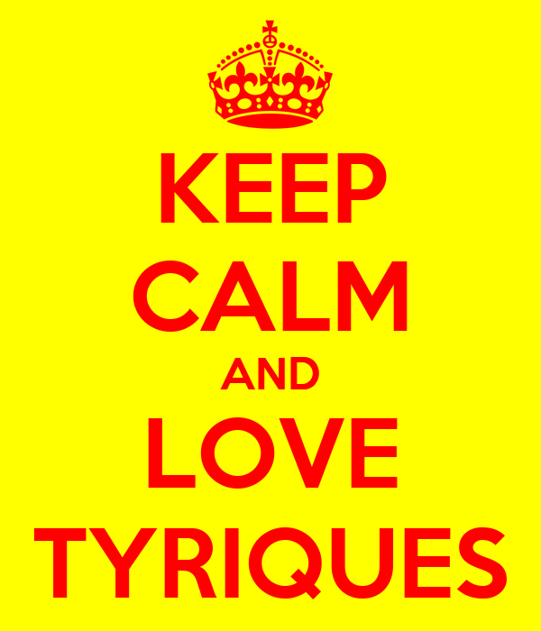 KEEP CALM AND LOVE TYRIQUES