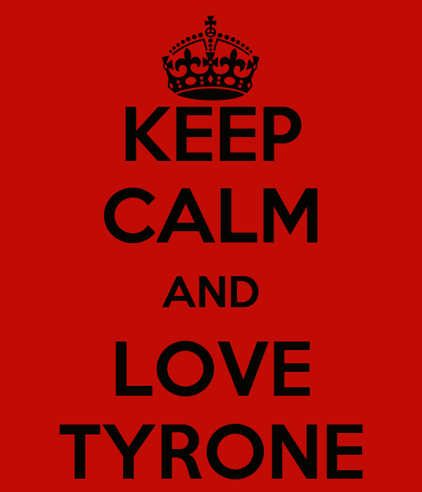 KEEP CALM AND LOVE TYRONE