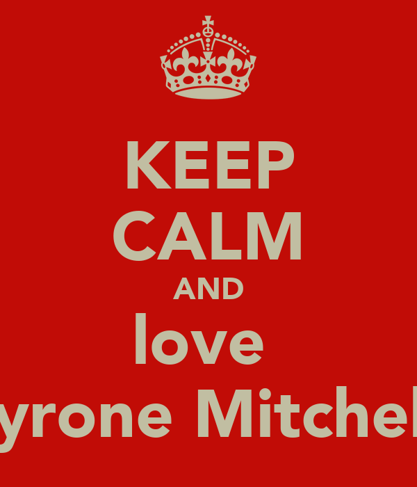 KEEP CALM AND love  Tyrone Mitchell