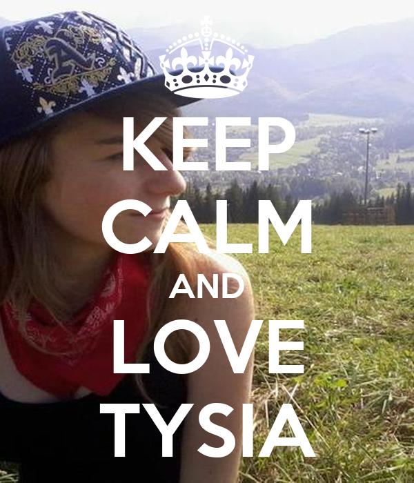 KEEP CALM AND LOVE TYSIA