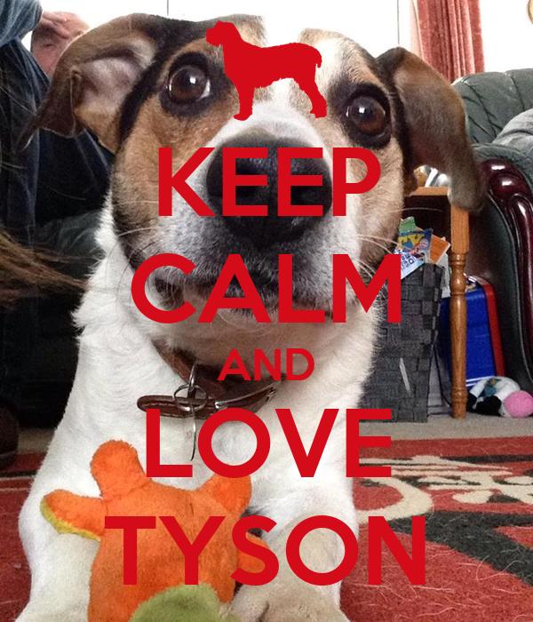 KEEP CALM AND LOVE TYSON