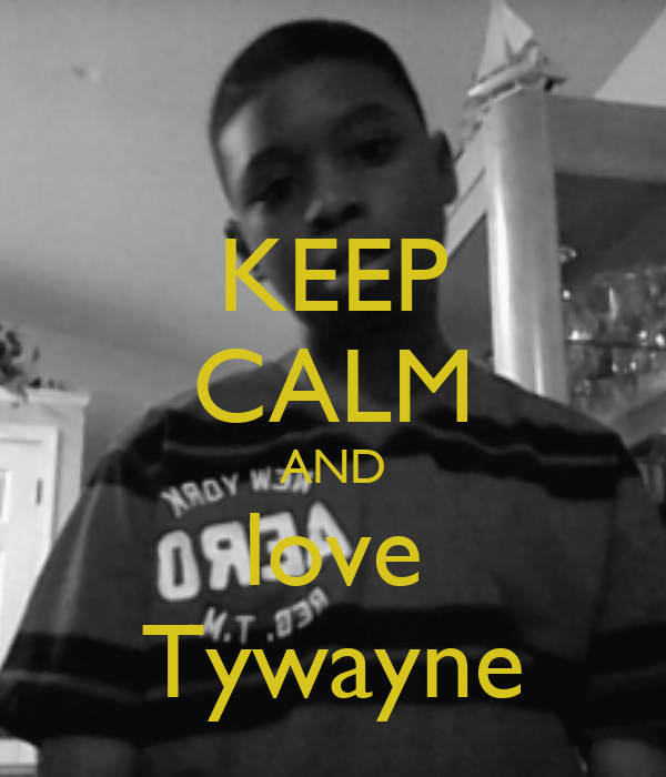 KEEP CALM AND love Tywayne