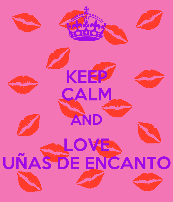 KEEP CALM AND LOVE UÑAS DE ENCANTO