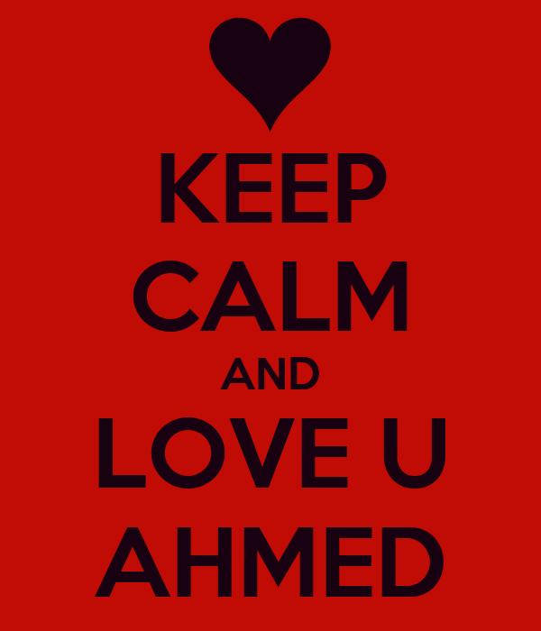 KEEP CALM AND LOVE U AHMED