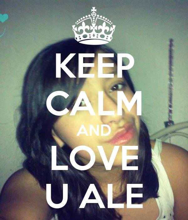 KEEP CALM AND LOVE U ALE