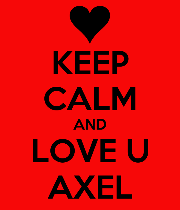 KEEP CALM AND LOVE U AXEL