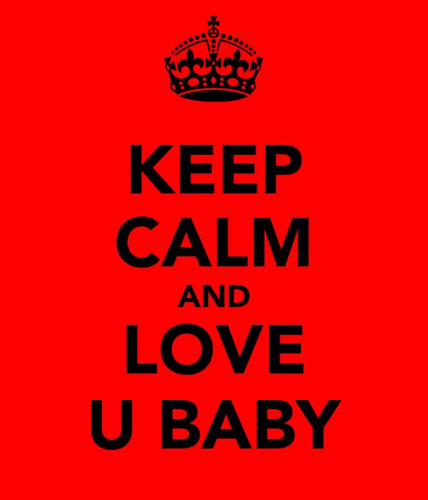 KEEP CALM AND LOVE U BABY