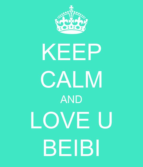 KEEP CALM AND LOVE U BEIBI