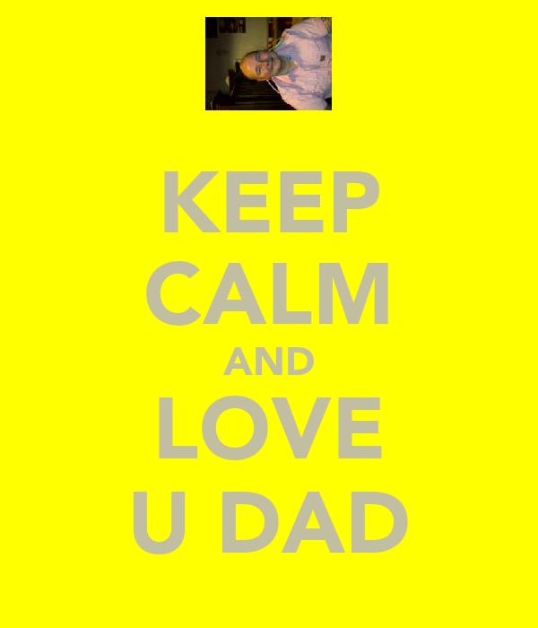 KEEP CALM AND LOVE U DAD