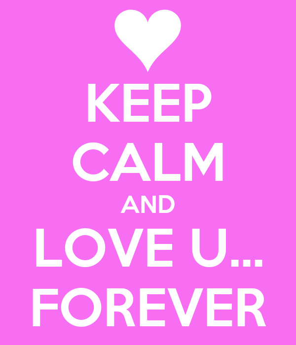 KEEP CALM AND LOVE U... FOREVER