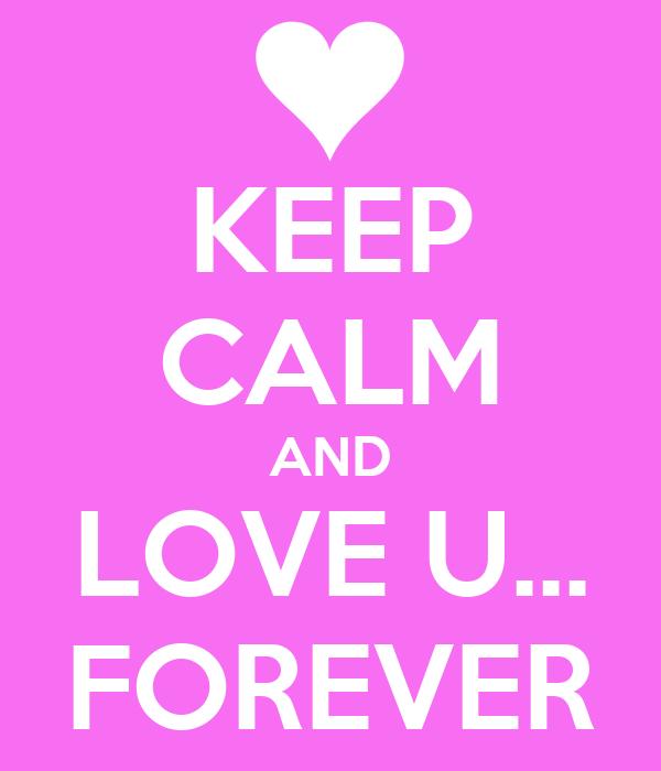 KEEP CALM AND LOVE U... FOREVER