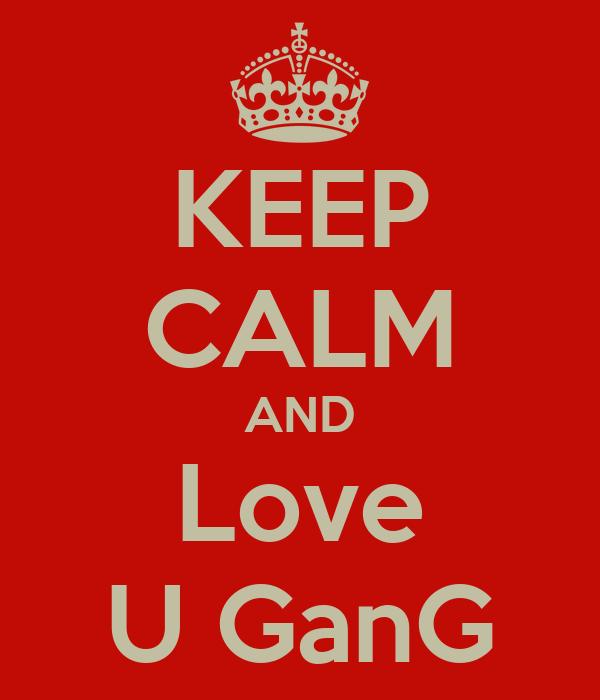 KEEP CALM AND Love U GanG