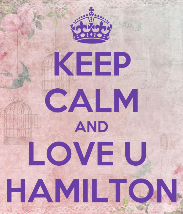 KEEP CALM AND LOVE U  HAMILTON