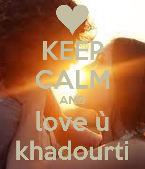 KEEP CALM AND love ù khadourti