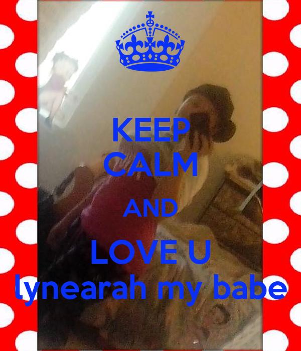 KEEP CALM AND LOVE U lynearah my babe