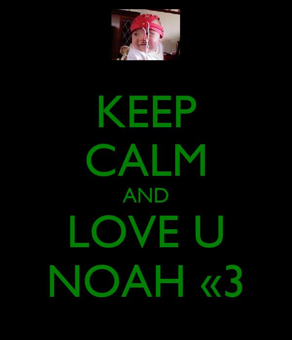 KEEP CALM AND LOVE U NOAH «3