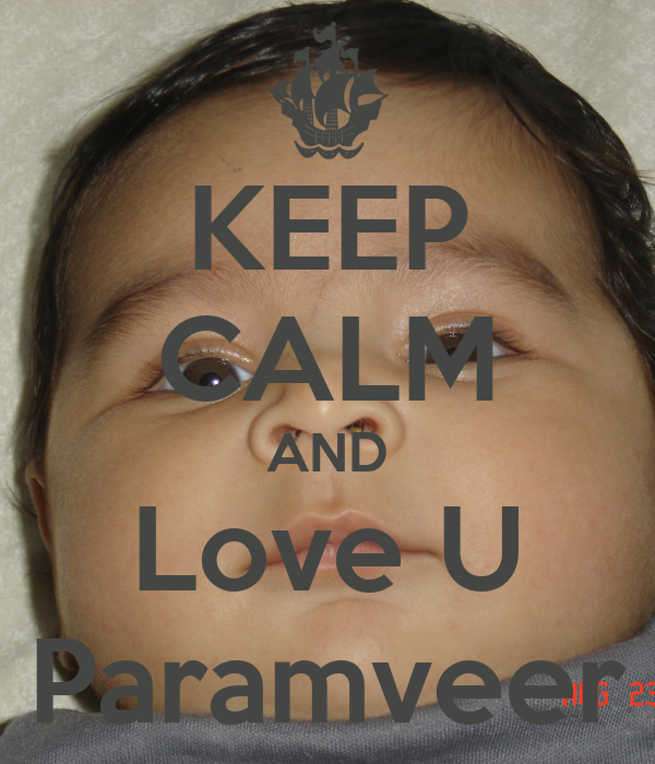 KEEP CALM AND Love U Paramveer