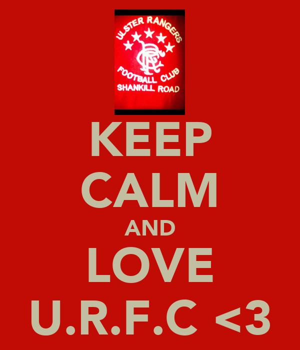 KEEP CALM AND LOVE U.R.F.C <3