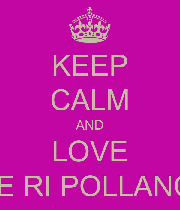 KEEP CALM AND LOVE U RE RI POLLANCHE