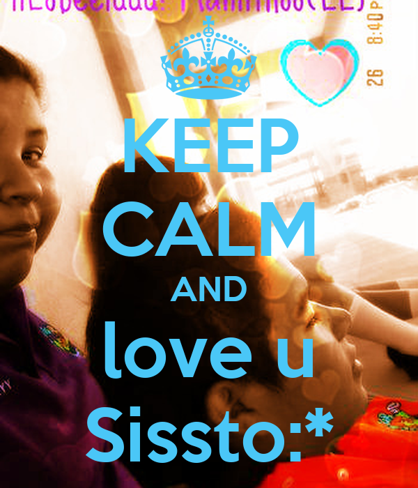 KEEP CALM AND love u Sissto:*