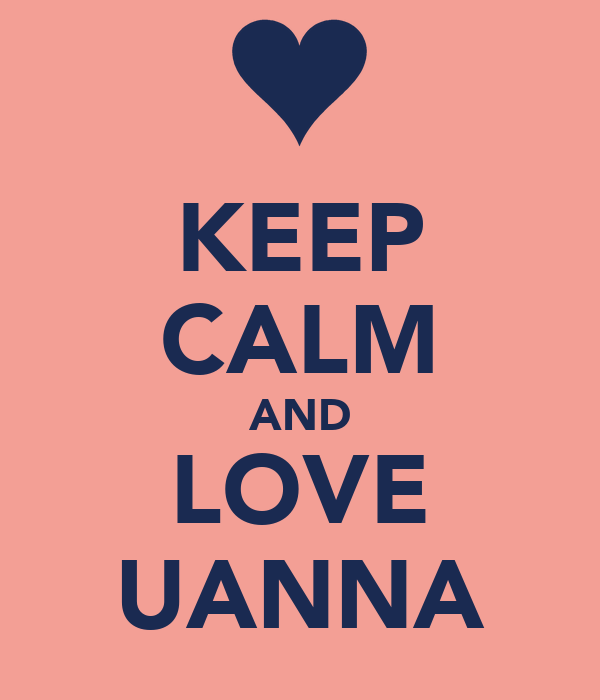 KEEP CALM AND LOVE UANNA